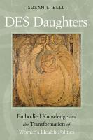 DES Daughters  Embodied Knowledge  and the Transformation of Women s Health Politics in the Late Twentieth Century PDF
