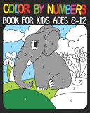 Color By Numbers Book For Kids Ages 8-12