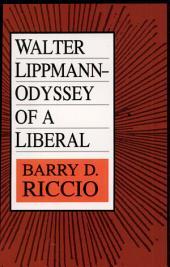 Walter Lippmann: Odyssey of a Liberal