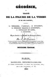 Géodésie, ou Traité de la figure de la terre et de ses parties: comprenant la topographie, l'arpentage, le nivellement, la géomorphie terrestre et astronomique, la construction des cartes, la navigation