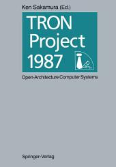 TRON Project 1987 Open-Architecture Computer Systems: Proceedings of the Third TRON Project Symposium