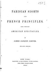 Parisian Sights and French Principles, Seen Through American Spectacles: Second series
