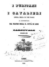 I puritani e i cavalieri: Opera seria in 3 parti. (Parole: C[arlo] Pepoli. Musica: Vincenzo Bellini.) Da rappresentarsi nel Teatro della R. Città di Lodi il Carnovale 1858 - 59