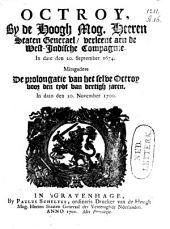 Octroy, by de Hoogh Mogende Heeren Staten Generael, verleent aen de West-Indische Compagnie. In date den 20. September 1674. Mitsgaders de Prolongatie van het selve Octroy voor den tydt van dertigh jaren. In dato den 30. November 1700