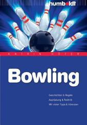 Bowling: Geschichte & Regeln. Ausrüstung & Technik. Mit vielen Tipps & Adressen, Ausgabe 2