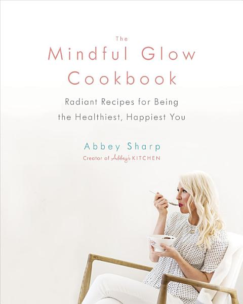 Download The Mindful Glow Cookbook Book