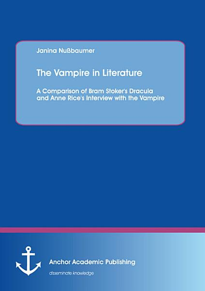 The Vampire in Literature  A Comparison of Bram Stoker s Dracula and Anne Rice s Interview with the Vampire