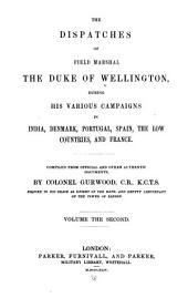 The Dispatches of Field Marshal the Duke of Wellington: During His Various Campaigns in India, Denmark, Portugal, Spain, the Low Countries, and France, Volume 2