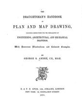 The Draughtsman's Handbook of Plan and Map Drawing: Including Instructions for the Preparation of Engineering, Architectural, and Mechanical Drawings