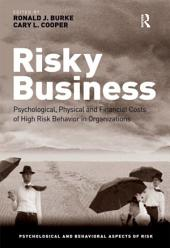 Risky Business: Psychological, Physical and Financial Costs of High Risk Behavior in Organizations