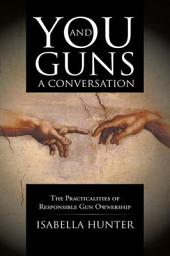 You and Guns: A Conversation: The Practicalities of Responsible Gun Ownership