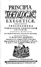 Principia Theologiæ Exegeticæ. Præmittuntur prolegomena theologiæ Christianæ universæ. Accedit mantissa de traditionibus Ecclesiæ arcanis
