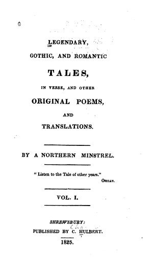 Legendary  Gothic  and Romantic Tales  in Verse  and Other Original Poems  and Translations
