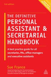 The Definitive Personal Assistant & Secretarial Handbook: A Best Practice Guide for All Secretaries, PAs, Office Managers and Executive Assistants, Edition 3