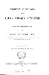 Description of the plates of the Fauna antiqua Sivalensis, from notes and memoranda by H. Falconer, compiled and ed. by C. Murchison