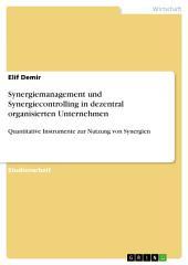 Synergiemanagement und Synergiecontrolling in dezentral organisierten Unternehmen: Quantitative Instrumente zur Nutzung von Synergien