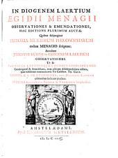 """""""In Diogenem Laertium Ægidii Menagii"""" Observationes & Emendationes, Hac Editione Plurimum Auctæ ; Quibus subjungitur Historia Mulierum Philosopharum eodem Menagio scriptore. Accedunt Joachimi Kühnii in Diogenem Laertium Observationes. Ut & Variantes Lectiones Ex Duobus Codicibus MSS. Cantabrigiensi & Arundeliano, cum editione Aldobrandiniana collatis, quas nobiscum communicavit Vir Celeberr. Th. Gale. Epistolæ & Præfationes, variis Diogenis Laertii editionibus hactenus præfixæ. Indices ... locupletissimi: 2"""