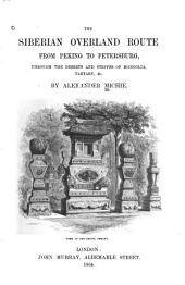 The Siberian Overland Route from Peking to Petersburg: Through the Deserts and Steppes of Mongolia, Tartary, &c