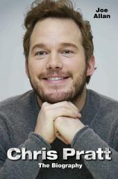 Chris Pratt: The Biography