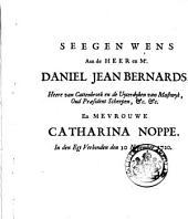 Seegen wens aan ... Daniel Jean Bernards, heere van Cattenbroek en de Uyterdyken van Mastwyk, ... en mevrouwe Catharina Noppe. In den egt verbonden den 10 nov. 1720: Volume 1