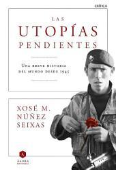 Las utopías pendientes: Una breve historia del mundo desde 1945