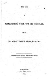 Mode of Manufacturing Sugar from the Corn Stalk, and of Oil and Stearine from Lard, &c