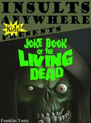 Insults Anywhere Kids Presents Joke Book Of The Living Dead Book PDF