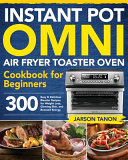 Instant Pot Omni Air Fryer Toaster Oven Cookbook for Beginners