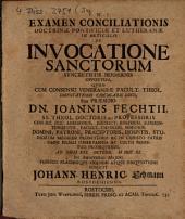 Examen conciliationis doctrinae Pontificiae et Lutheranae in articulo de invocatione sanctorum: syncretistis hodiernis oppositum