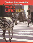 What Is Life  a Guide to Biology   Student Success Guide