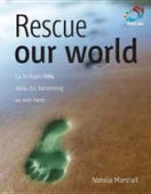 Rescue our World: 52 brilliant little ideas for becoming an eco hero