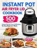 The Complete Instant Pot Air Fryer Lid Pressure Cooker Cookbook