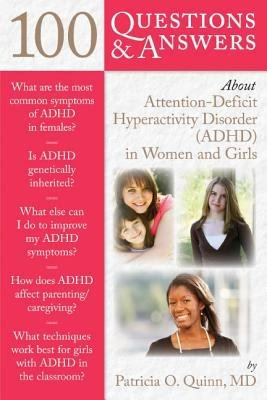 100 Questions and Answers about Attention Deficit Hyperactivity Disorder  ADHD  in Women and Girls