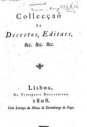 Collecçaõ de Decretos, Editaes, etc. From Oct. 1807 to Aug. 1808; issued chiefly by General Junot, whilst in command of the French Army in Portugal. Partly French and Portug., partly Portug. and Spain