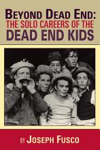 Beyond Dead End  The Solo Careers of The Dead End Kids PDF
