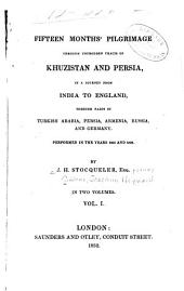 Fifteen Months' Pilgrimage Through Untrodden Tracts of Khuzistan and Persia: Volume 1