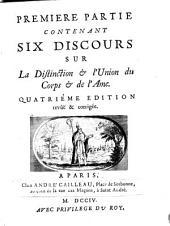 Discours sur la distinction et l'union du corp et de l'ame. 4eme ed. rev. et corr