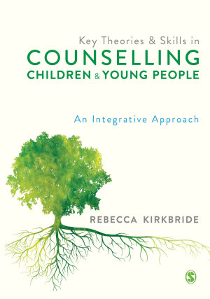 Key Theories and Skills in Counselling Children and Young People