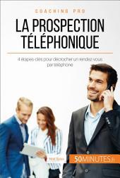 La prospection téléphonique: 4 étapes-clés pour décrocher un rendez-vous par téléphone