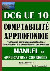 Comptabilité approfondie - DCG UE 10 - Manuel et applications corrigées: Technique comptable approfondie PCG 2014 et Introduction à la consolidation des comptes