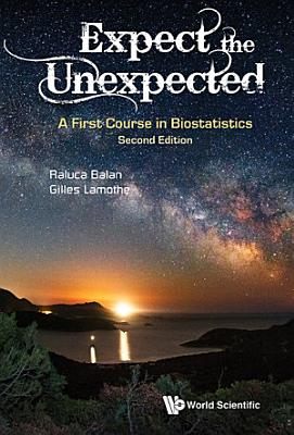 Expect The Unexpected  A First Course In Biostatistics  Second Edition