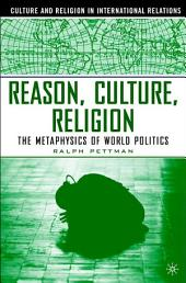 Reason, Culture, Religion: The Metaphysics of World Politics