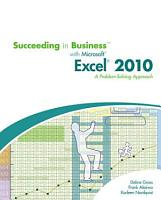 Succeeding in Business with Microsoft Excel 2010  A Problem Solving Approach PDF