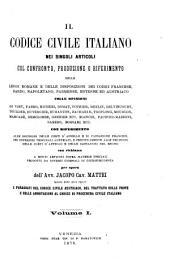 Il Codice civile italiano nei singoli articoli col confronto, produzione o riferimento delle leggi romane e delle disposizioni dei codici francese, sardo, napoletano, parmense, estense ed austriaco ...: 1