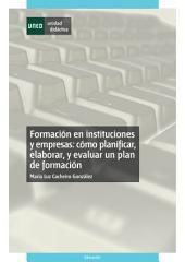 Formación en Instituciones Y Empresas: Cómo Planificar, Elaborar Y Evaluar Un Plan de Formación