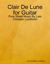 Clair De Lune for Guitar - Pure Sheet Music By Lars Christian Lundholm
