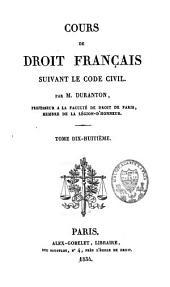 Cours de droit français: suivant le code civil, Volume18