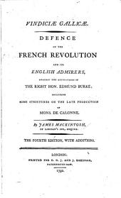 Vindiciae Gallicae: Defence of the French Revolution and Its English Admirers Against the Accusations of the Right Hon. Edmund Burke; Including Some Strictures on the Late Production of Mons. de Calonne, Issue 1