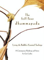 The Still Point Dhammapada: Living the Buddha's Essential Teachings