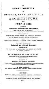 An Encyclopædia of Cottage, Farm, and Villa Architecture and Furniture: Containing Numerous Designs for Dwellings, Each Design Accompanied by Analytical and Critical Remarks